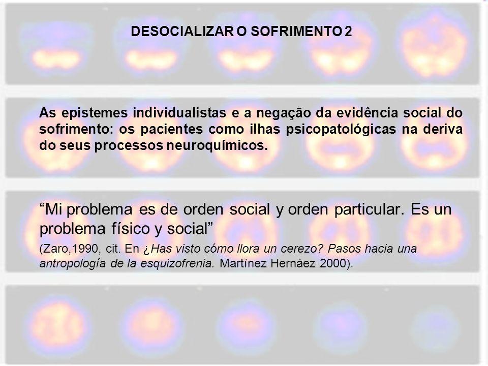 DESOCIALIZAR O SOFRIMENTO 2 As epistemes individualistas e a negação da evidência social do sofrimento: os pacientes como ilhas psicopatológicas na de