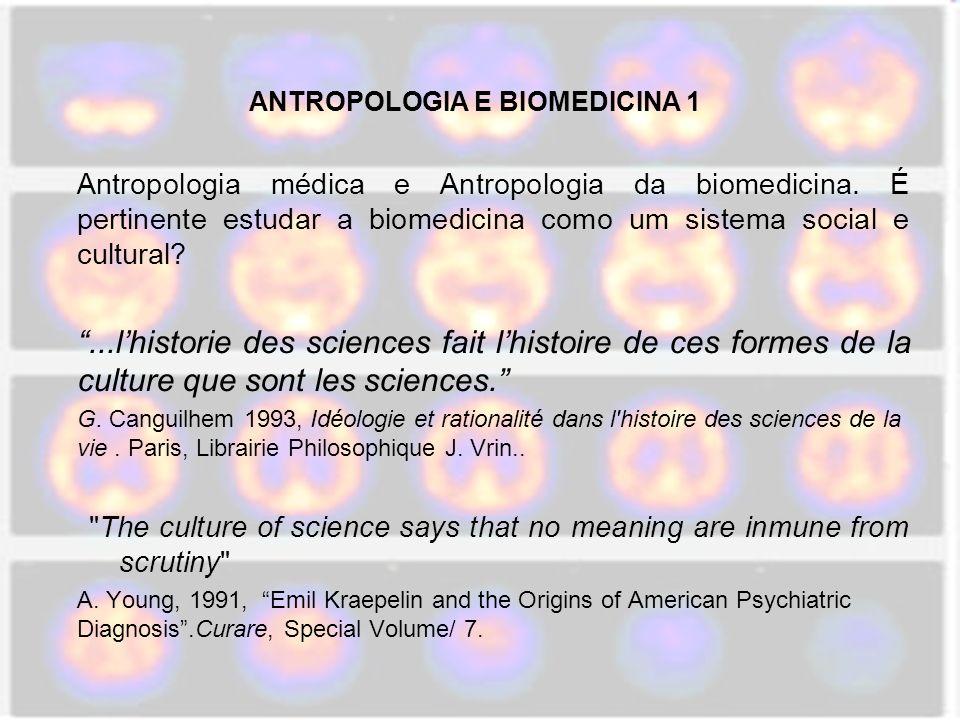 ANTROPOLOGIA E BIOMEDICINA 1 Antropologia médica e Antropologia da biomedicina. É pertinente estudar a biomedicina como um sistema social e cultural?.