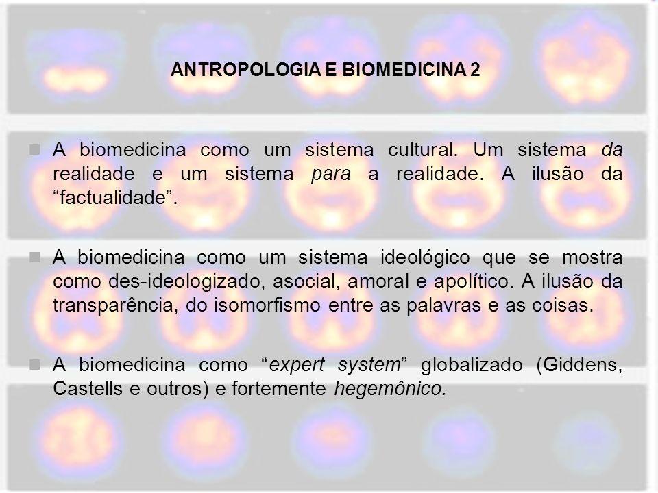 ANTROPOLOGIA E BIOMEDICINA 2 A biomedicina como um sistema cultural. Um sistema da realidade e um sistema para a realidade. A ilusão da factualidade.