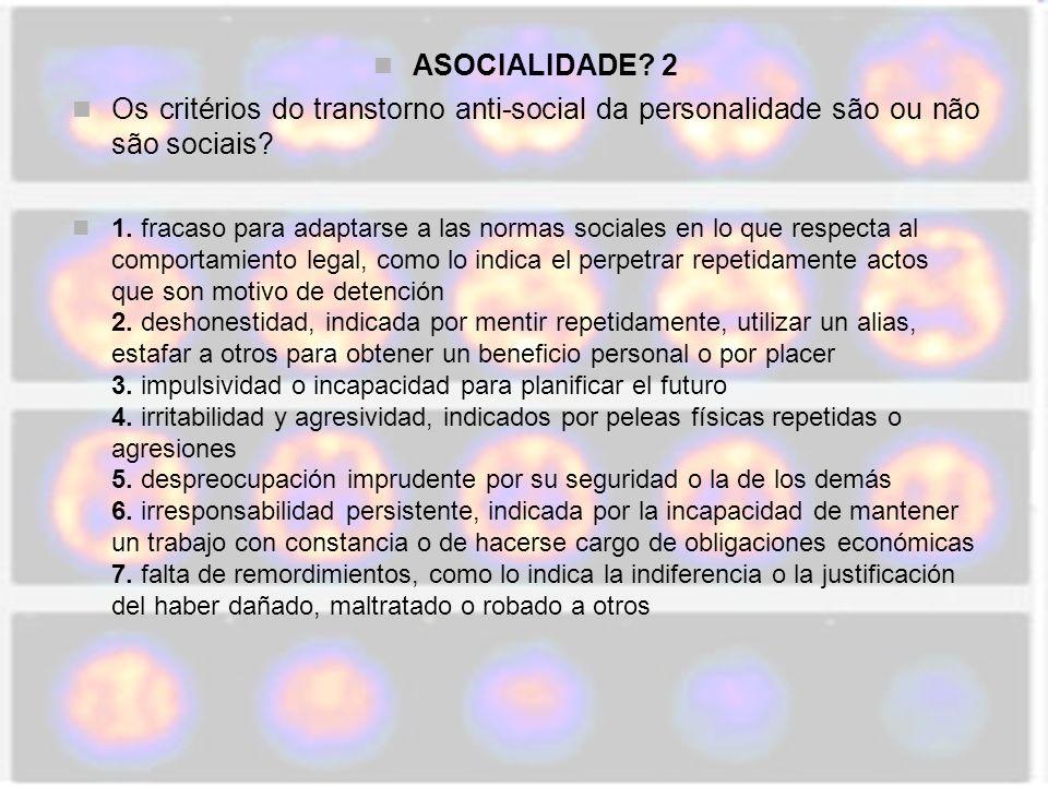 ASOCIALIDADE? 2 Os critérios do transtorno anti-social da personalidade são ou não são sociais? 1. fracaso para adaptarse a las normas sociales en lo