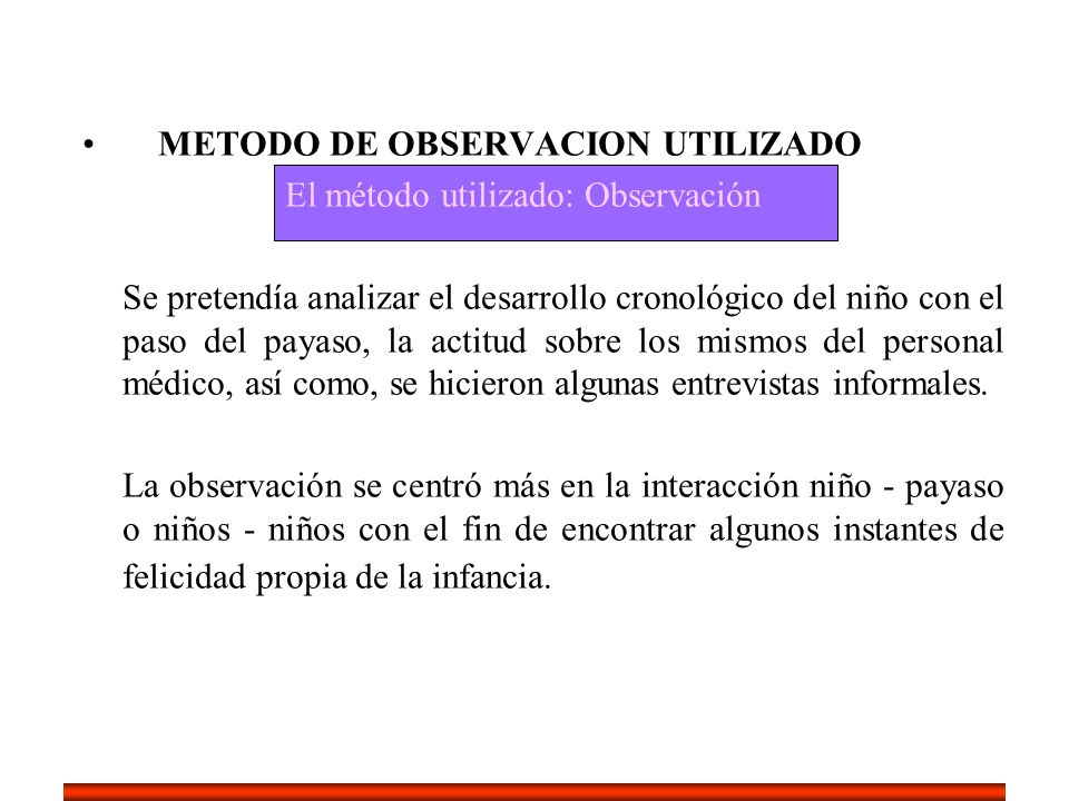 METODO DE OBSERVACION UTILIZADO El método utilizado: Observación Se pretendía analizar el desarrollo cronológico del niño con el paso del payaso, la a