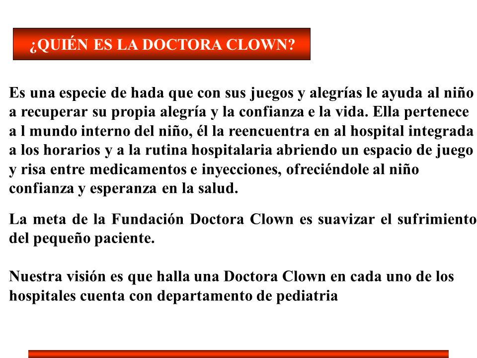 La meta de la Fundación Doctora Clown es suavizar el sufrimiento del pequeño paciente. Nuestra visión es que halla una Doctora Clown en cada uno de lo