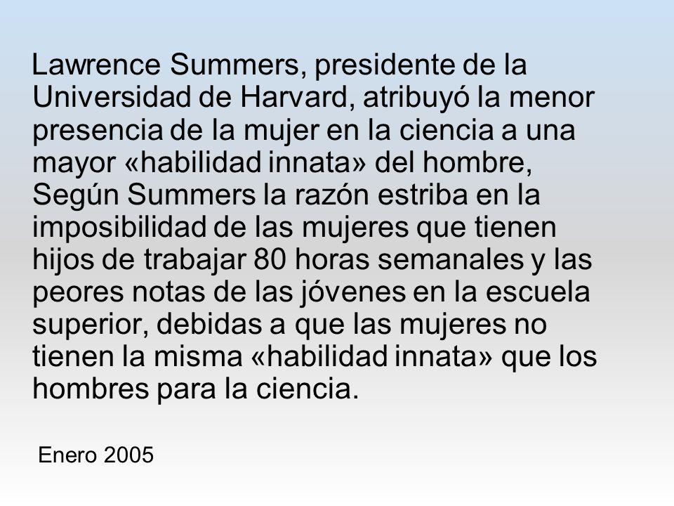 Lawrence Summers, presidente de la Universidad de Harvard, atribuyó la menor presencia de la mujer en la ciencia a una mayor «habilidad innata» del ho