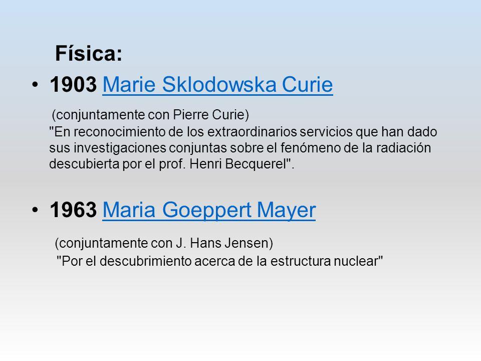 Física: 1903 Marie Sklodowska CurieMarie Sklodowska Curie (conjuntamente con Pierre Curie)