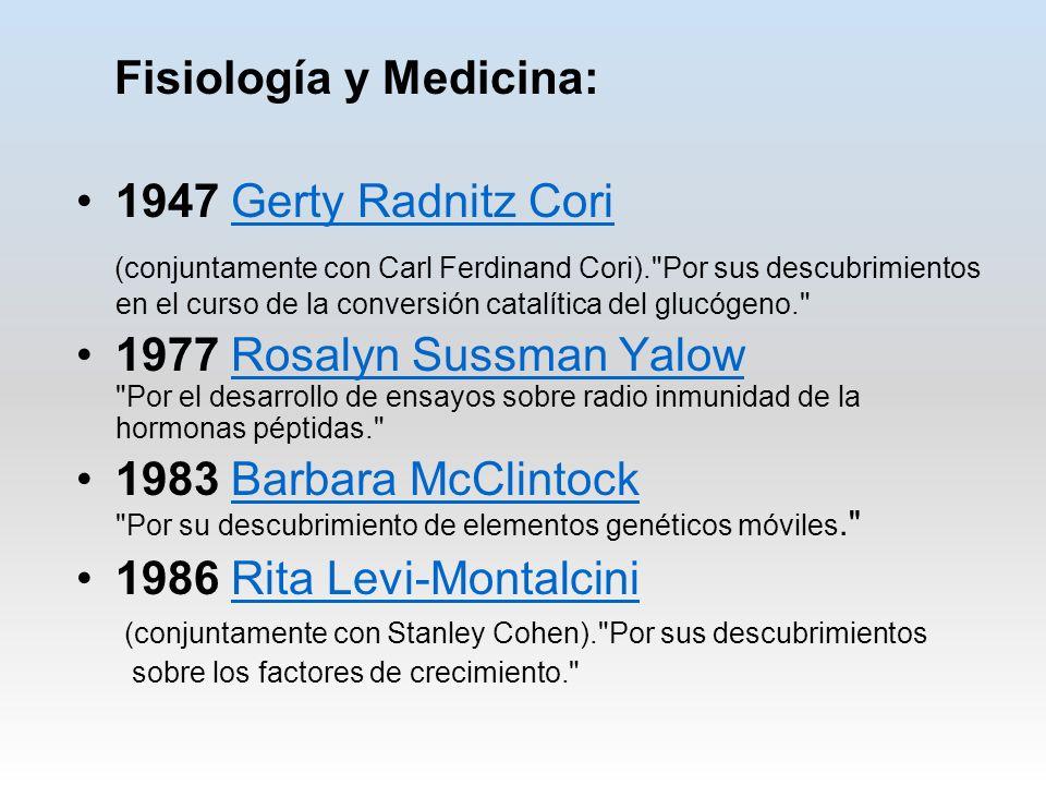 Fisiología y Medicina: 1947 Gerty Radnitz CoriGerty Radnitz Cori (conjuntamente con Carl Ferdinand Cori).