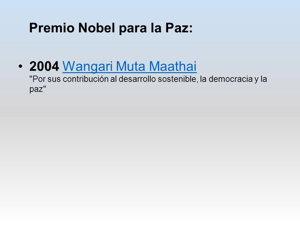 Premio Nobel para la Paz: 2004 Wangari Muta Maathai