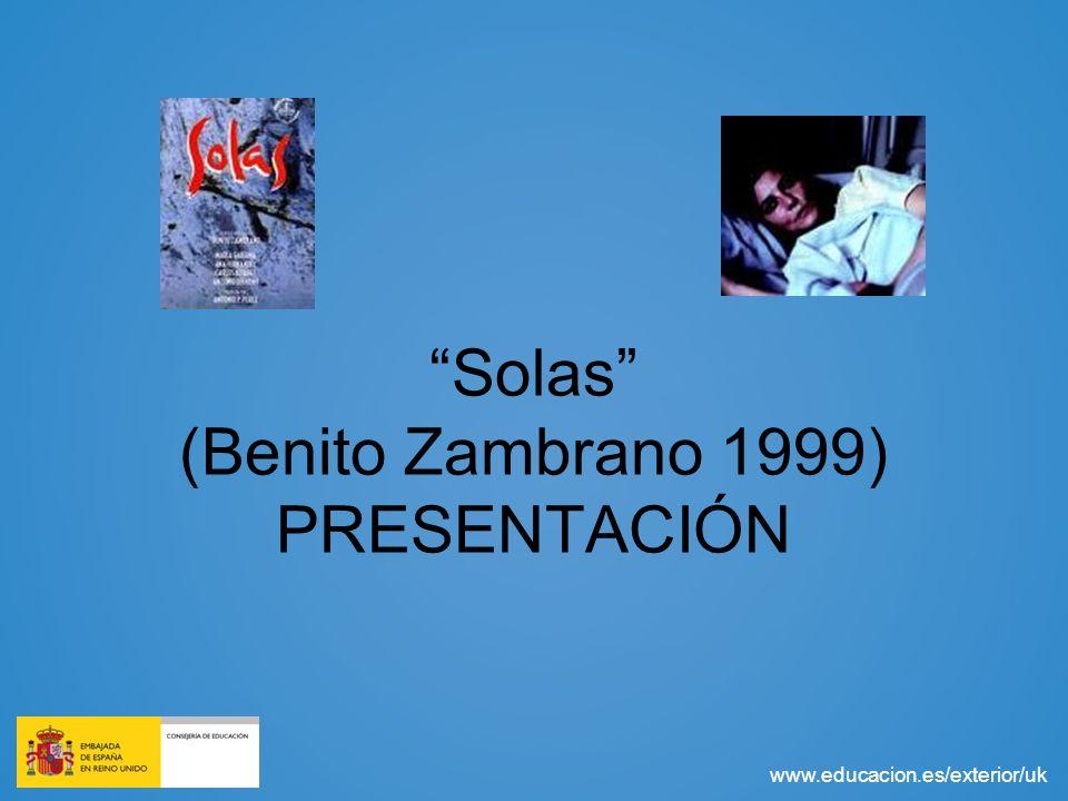 www.educacion.es/exterior/uk Benito Zambrano y Solas Primer largometraje Enorme éxito; modesto presupuesto 5 Premios Goya Muestra de cine andaluz: personajes, escenarios, intérpretes