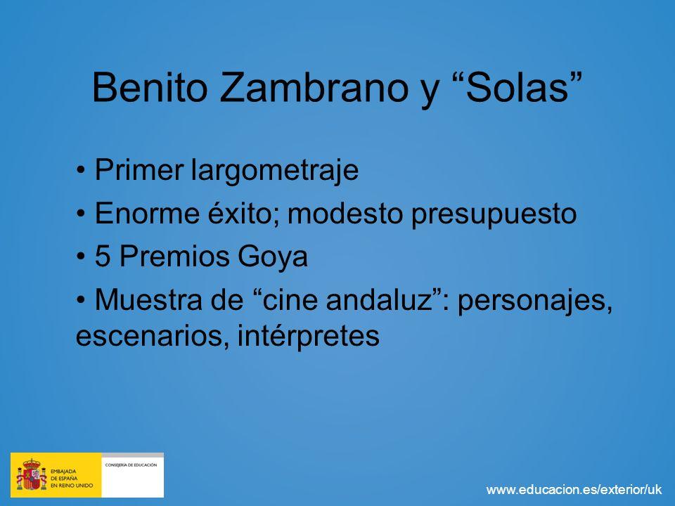 www.educacion.es/exterior/uk Benito Zambrano y Solas Primer largometraje Enorme éxito; modesto presupuesto 5 Premios Goya Muestra de cine andaluz: per