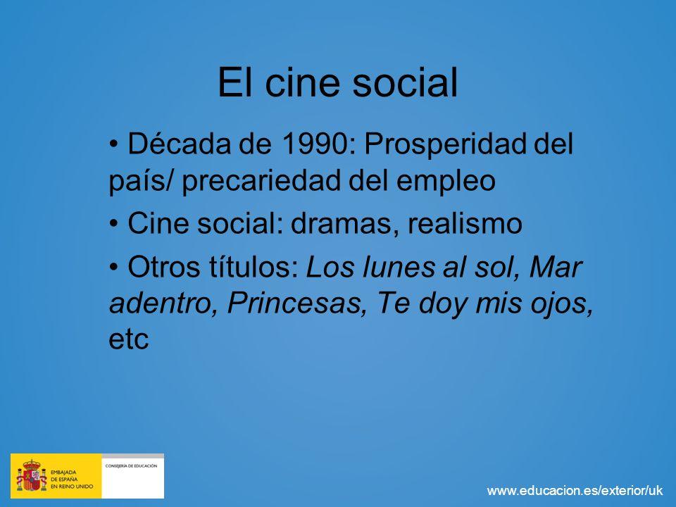 www.educacion.es/exterior/uk El cine social Década de 1990: Prosperidad del país/ precariedad del empleo Cine social: dramas, realismo Otros títulos: