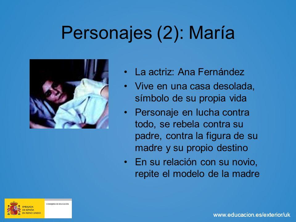 www.educacion.es/exterior/uk Personajes (2): María La actriz: Ana Fernández Vive en una casa desolada, símbolo de su propia vida Personaje en lucha co