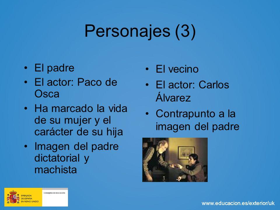 www.educacion.es/exterior/uk Personajes (3) El padre El actor: Paco de Osca Ha marcado la vida de su mujer y el carácter de su hija Imagen del padre d