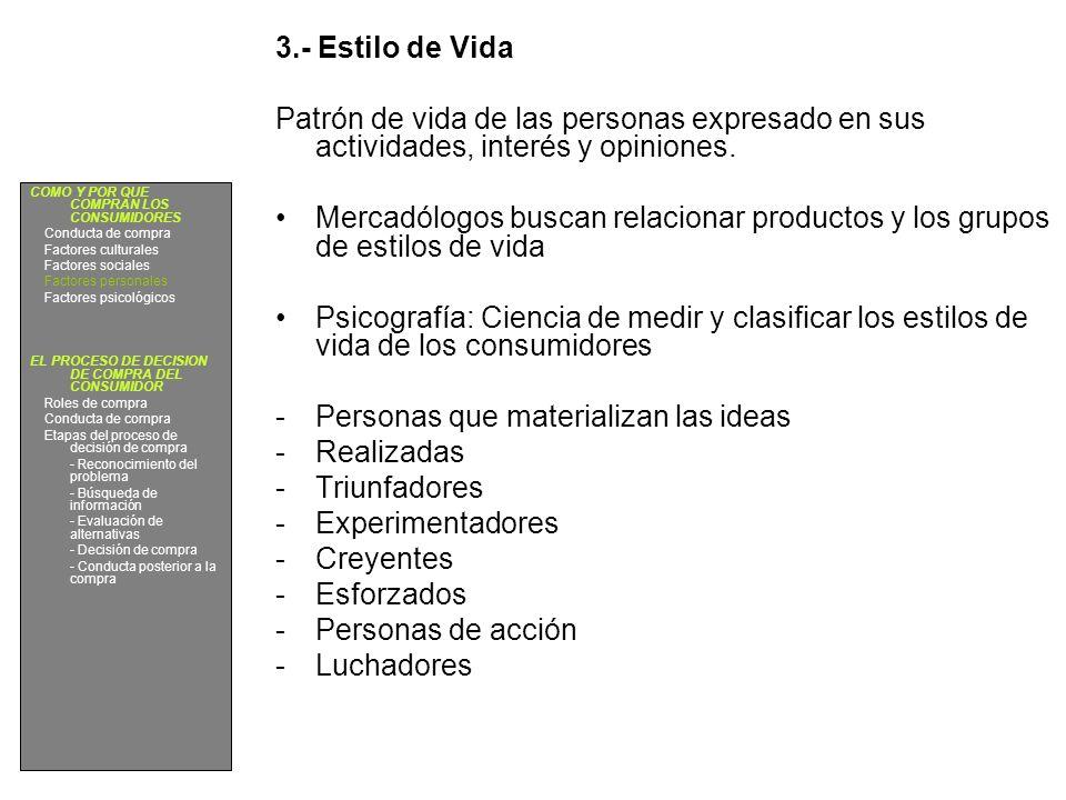 3.- Estilo de Vida Patrón de vida de las personas expresado en sus actividades, interés y opiniones. Mercadólogos buscan relacionar productos y los gr