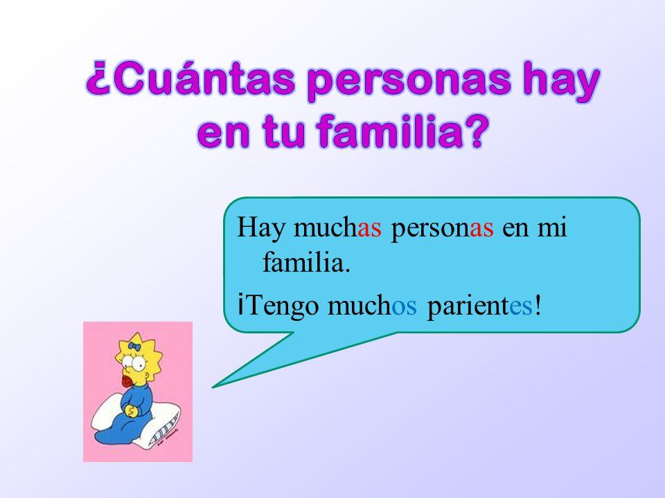 Hay muchas personas en mi familia. i Tengo muchos parientes!