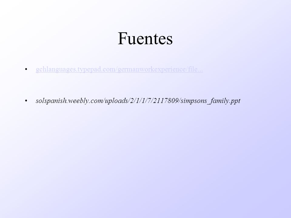 Fuentes gchlanguages.typepad.com/germanworkexperience/file... solspanish.weebly.com/uploads/2/1/1/7/2117809/simpsons_family.ppt