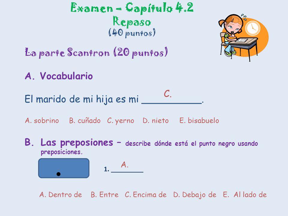 Examen – Capítulo 4.2 Repaso (40 puntos) La parte Scantron (20 puntos) A.