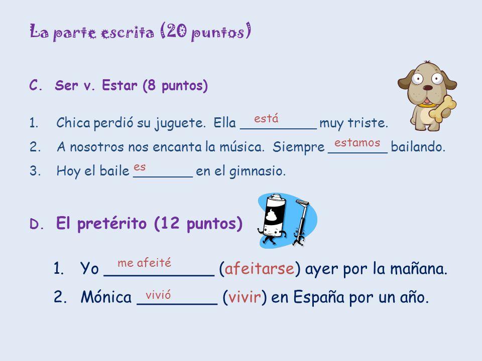 La parte escrita (20 puntos) C. Ser v. Estar (8 puntos) 1.Chica perdió su juguete.