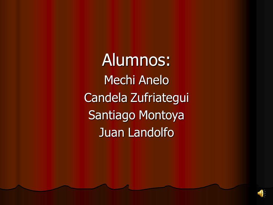 Alumnos: Mechi Anelo Candela Zufriategui Santiago Montoya Juan Landolfo