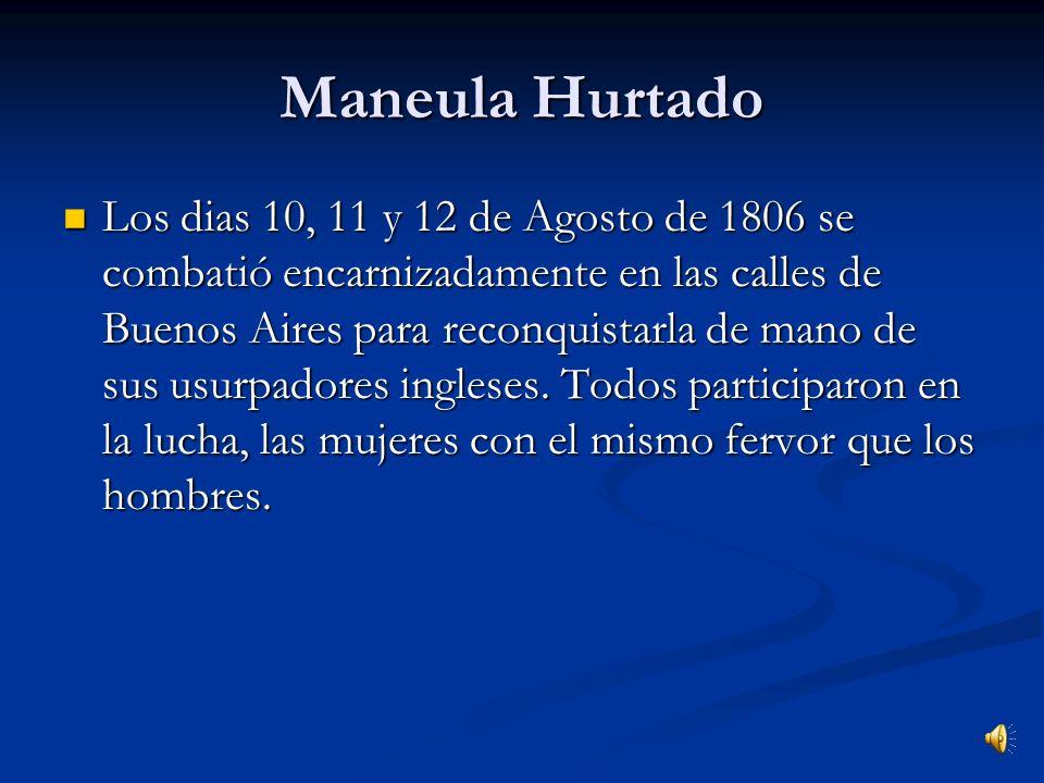 Manuela Hurtado Manuela Hurtado combatió junto a él. En el momento de la muerte de su esposo, persigue al soldado ingles y lo mata atrvesándolo con un