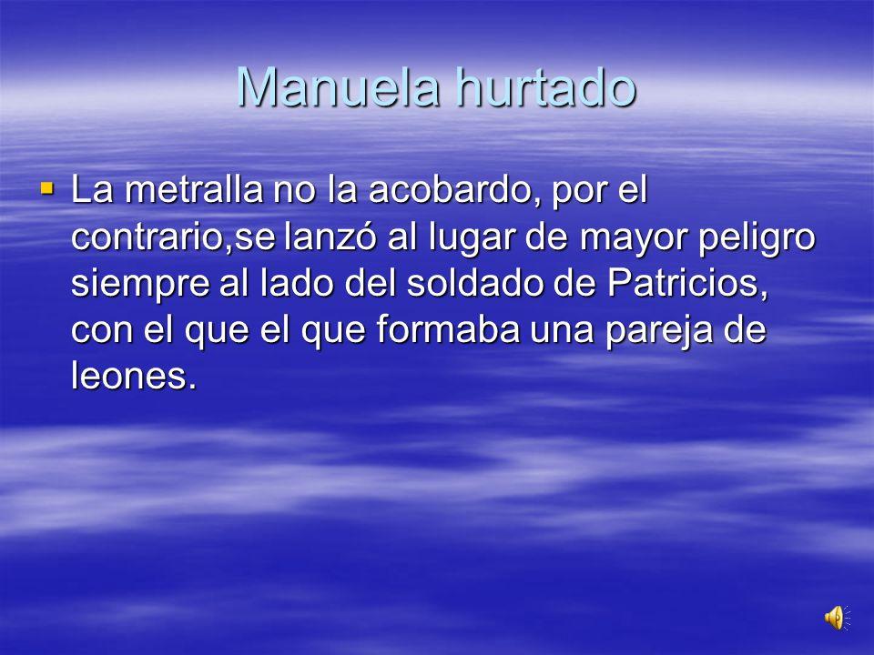 Manuela hurtado Cuando el combate había terminado en la plaza mayor (hoy plaza de mayo), donde las fuerzas al mando de Liniers trataban de tomar la fo