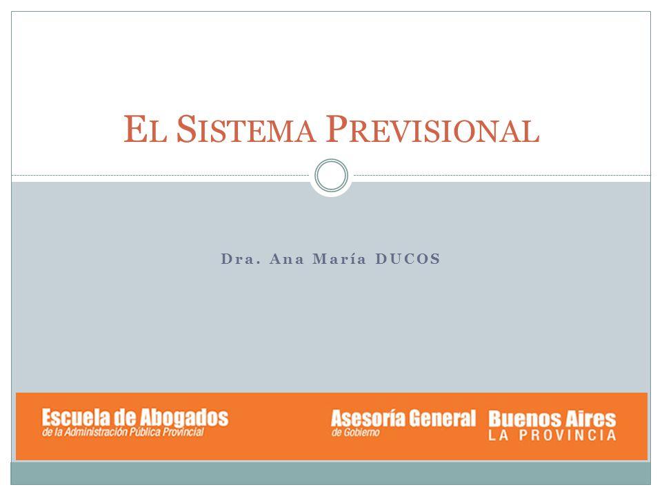 Dra. Ana María DUCOS E L S ISTEMA P REVISIONAL