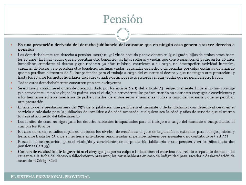 Pensión Es una prestación derivada del derecho jubilatorio del causante que en ningún caso genera a su vez derecho a pensión Los derechohabiente con derecho a pensión son:(art.