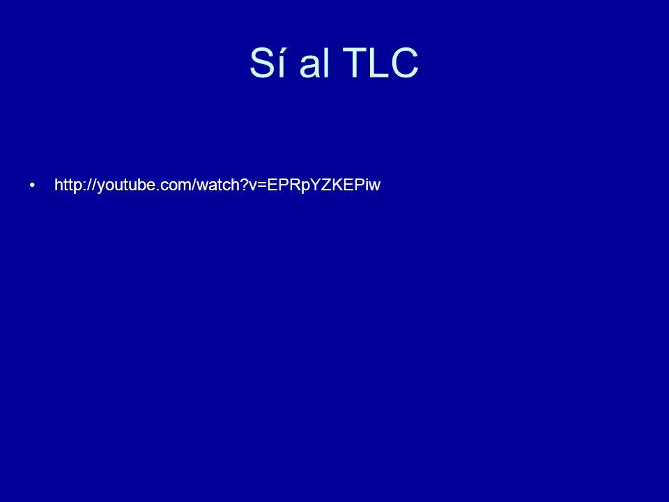 Sí al TLC http://youtube.com/watch?v=EPRpYZKEPiw