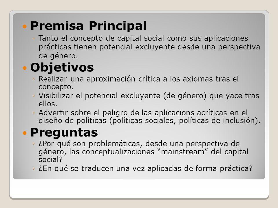 Premisa Principal Tanto el concepto de capital social como sus aplicaciones prácticas tienen potencial excluyente desde una perspectiva de género.