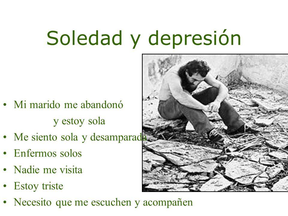 Soledad y depresión Mi marido me abandonó y estoy sola Me siento sola y desamparada Enfermos solos Nadie me visita Estoy triste Necesito que me escuchen y acompañen