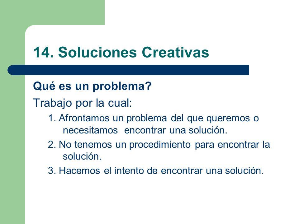 14. Soluciones Creativas Qué es un problema? Trabajo por la cual: 1. Afrontamos un problema del que queremos o necesitamos encontrar una solución. 2.