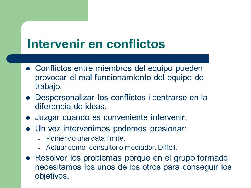 Intervenir en conflictos Conflictos entre miembros del equipo pueden provocar el mal funcionamiento del equipo de trabajo. Despersonalizar los conflic