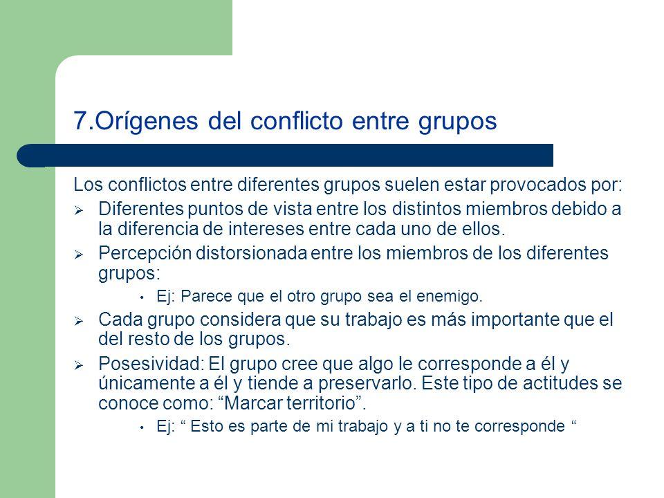 7.Orígenes del conflicto entre grupos Los conflictos entre diferentes grupos suelen estar provocados por: Diferentes puntos de vista entre los distintos miembros debido a la diferencia de intereses entre cada uno de ellos.