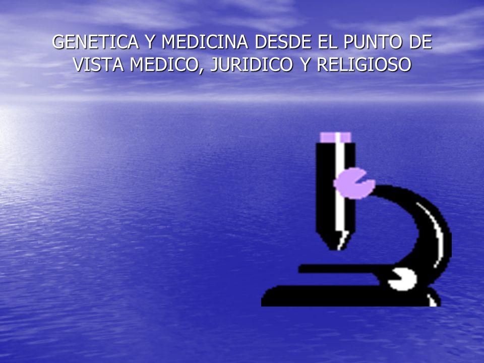 GENETICA Y MEDICINA DESDE EL PUNTO DE VISTA MEDECO, JURIDICO Y RELIGIOSO Es indiscutible que toda persona tiene un padre y una madre, mas allá de los avances científicos que haya.