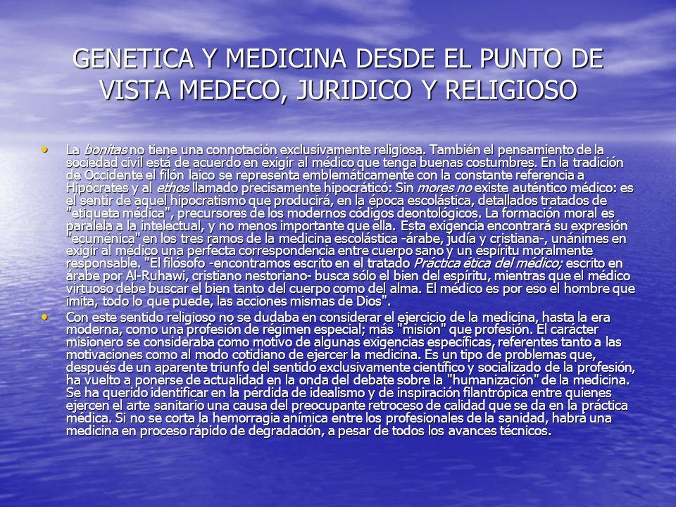 GENETICA Y MEDICINA DESDE EL PUNTO DE VISTA MEDECO, JURIDICO Y RELIGIOSO Ser un buen médico es para un cristiano una exigencia que requiere una explicación mayor que la bonitas.