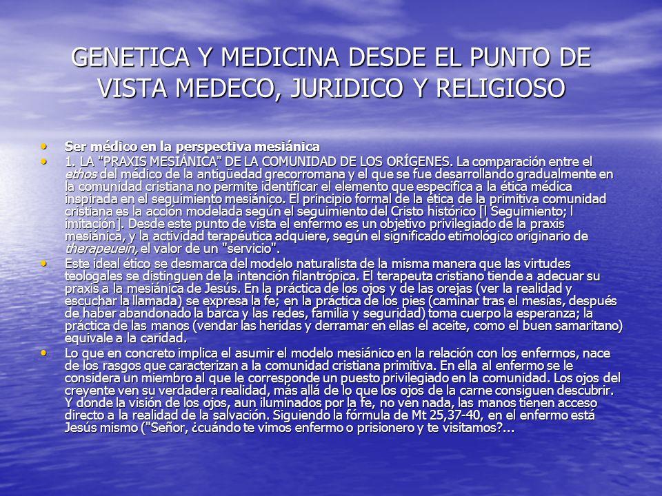 GENETICA Y MEDICINA DESDE EL PUNTO DE VISTA MEDECO, JURIDICO Y RELIGIOSO Cada vez que lo hicisteis con el más pequeño de mis hermanos, lo hicisteis conmigo .