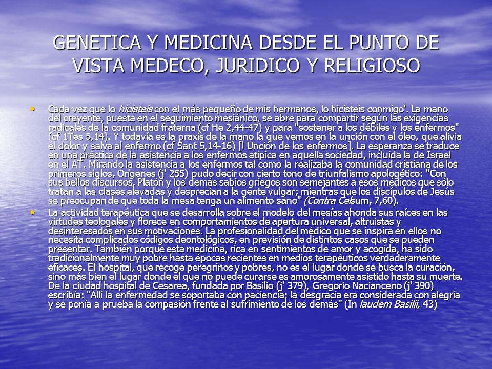 GENETICA Y MEDICINA DESDE EL PUNTO DE VISTA MEDECO, JURIDICO Y RELIGIOSO mucho más se puede decir de los hospitales medievales, cuya función era la de permitir a los enfermos el tener una muerte cristiana.