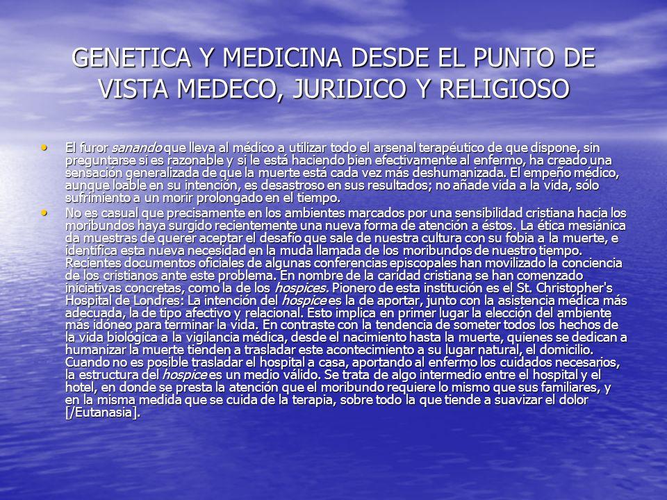 GENETICA Y MEDICINA DESDE EL PUNTO DE VISTA MEDECO, JURIDICO Y RELIGIOSO Sujeto de esta medicina mesiánica no es tanto el médico como la comunidad en todo su conjunto articulado.