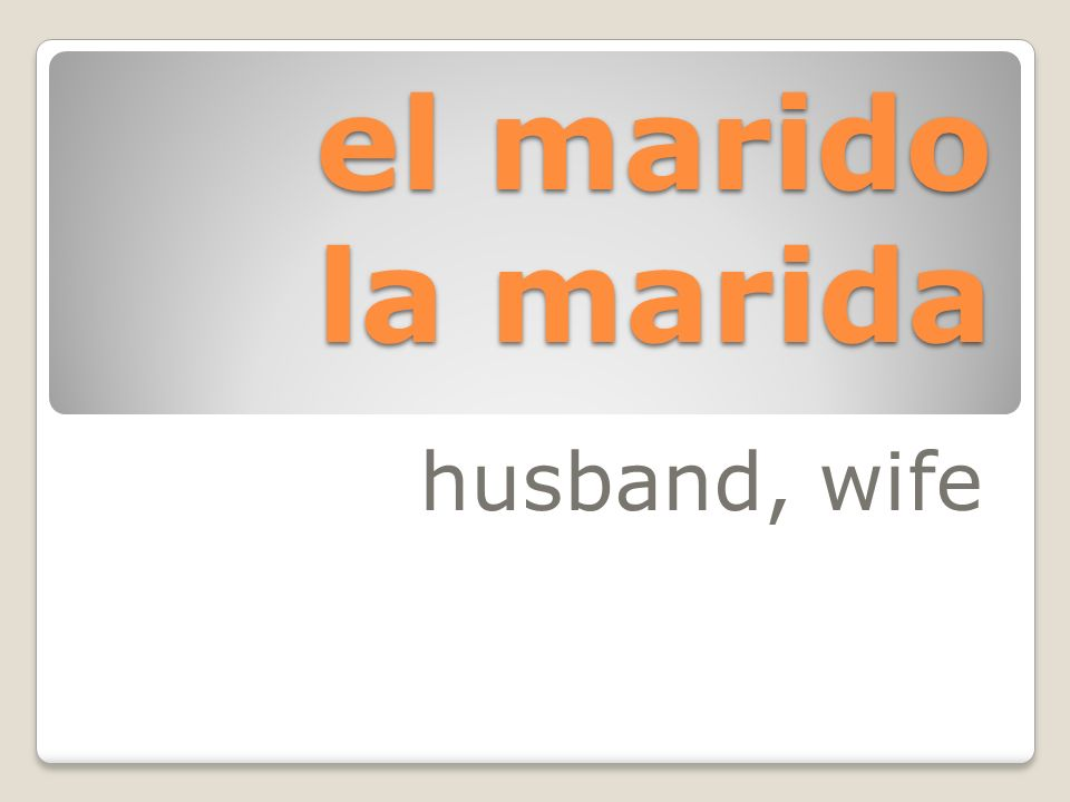 el esposo la esposa The spouse