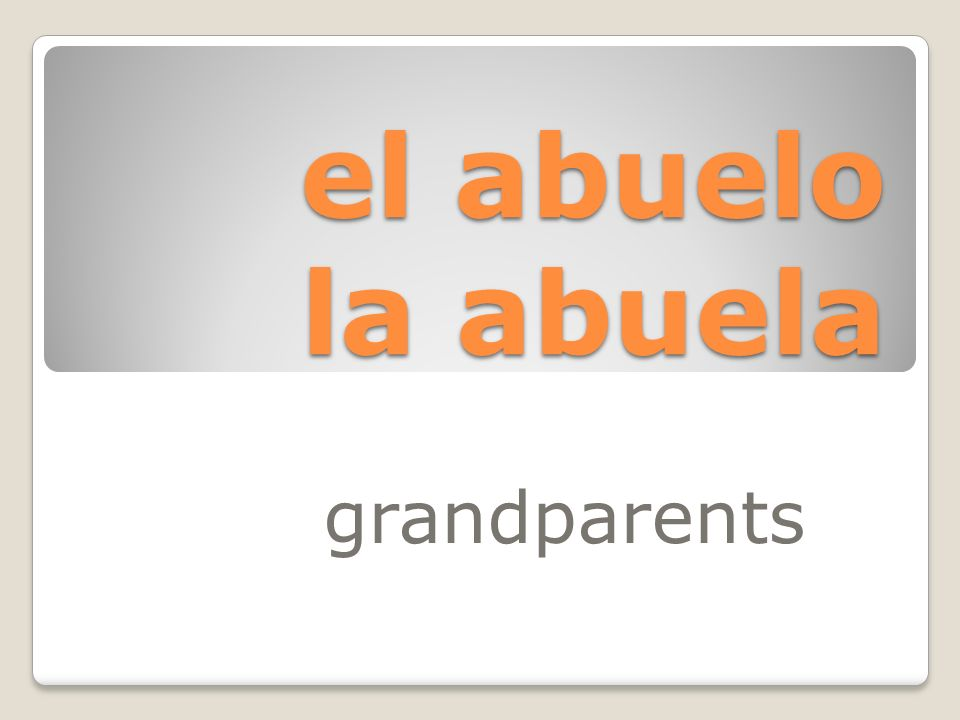 el abuelo la abuela grandparents