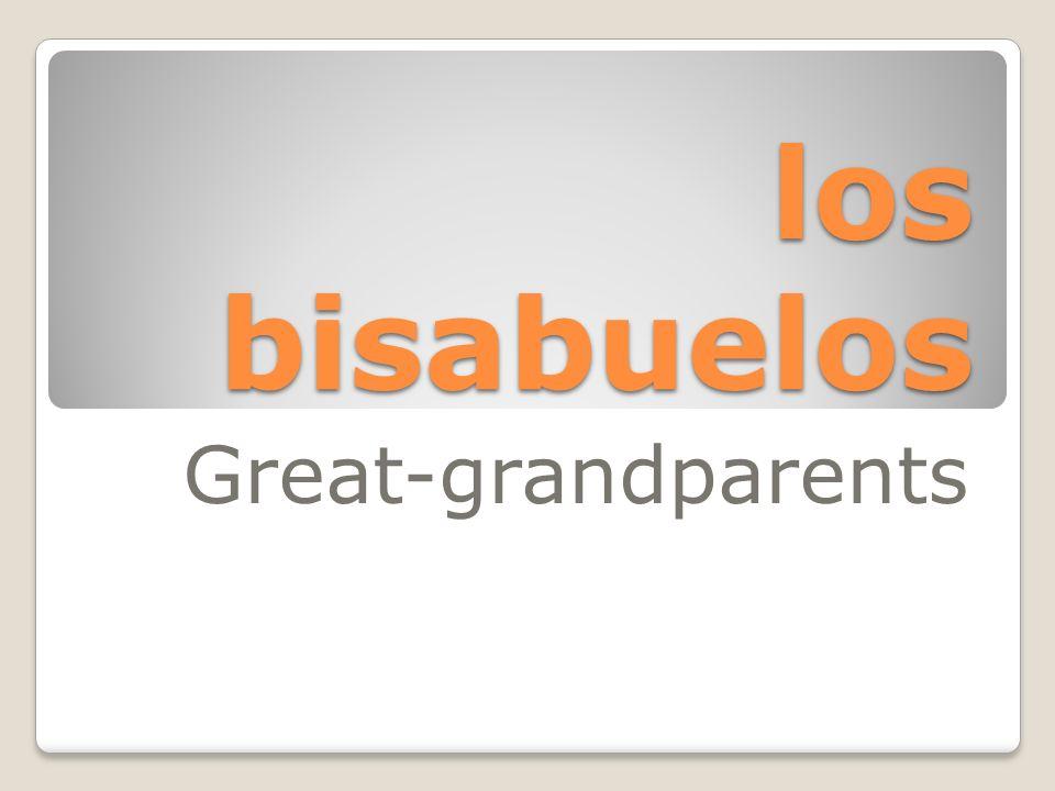 los bisabuelos Great-grandparents