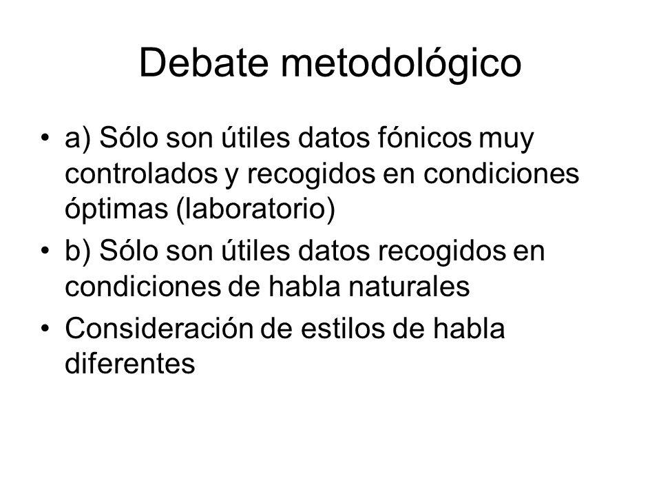 Debate metodológico a) Sólo son útiles datos fónicos muy controlados y recogidos en condiciones óptimas (laboratorio) b) Sólo son útiles datos recogid