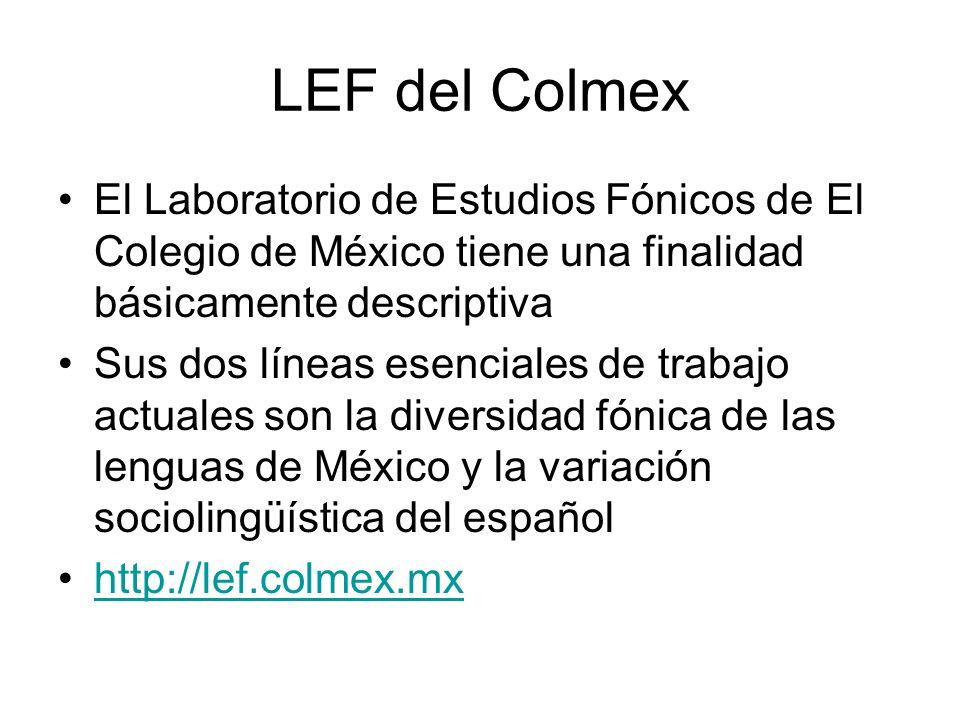 LEF del Colmex El Laboratorio de Estudios Fónicos de El Colegio de México tiene una finalidad básicamente descriptiva Sus dos líneas esenciales de tra