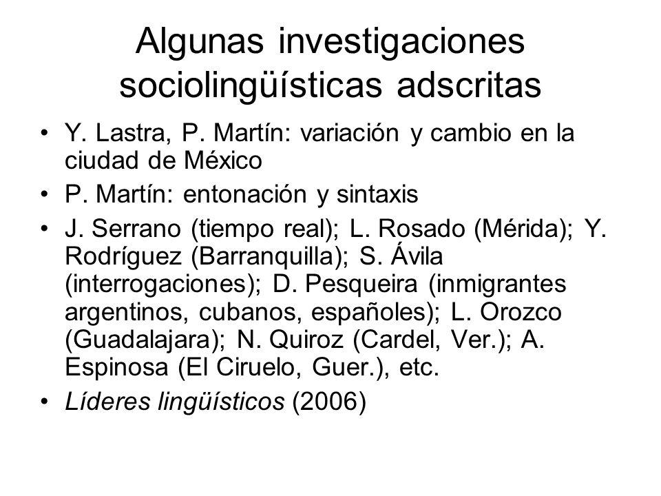 Algunas investigaciones sociolingüísticas adscritas Y. Lastra, P. Martín: variación y cambio en la ciudad de México P. Martín: entonación y sintaxis J