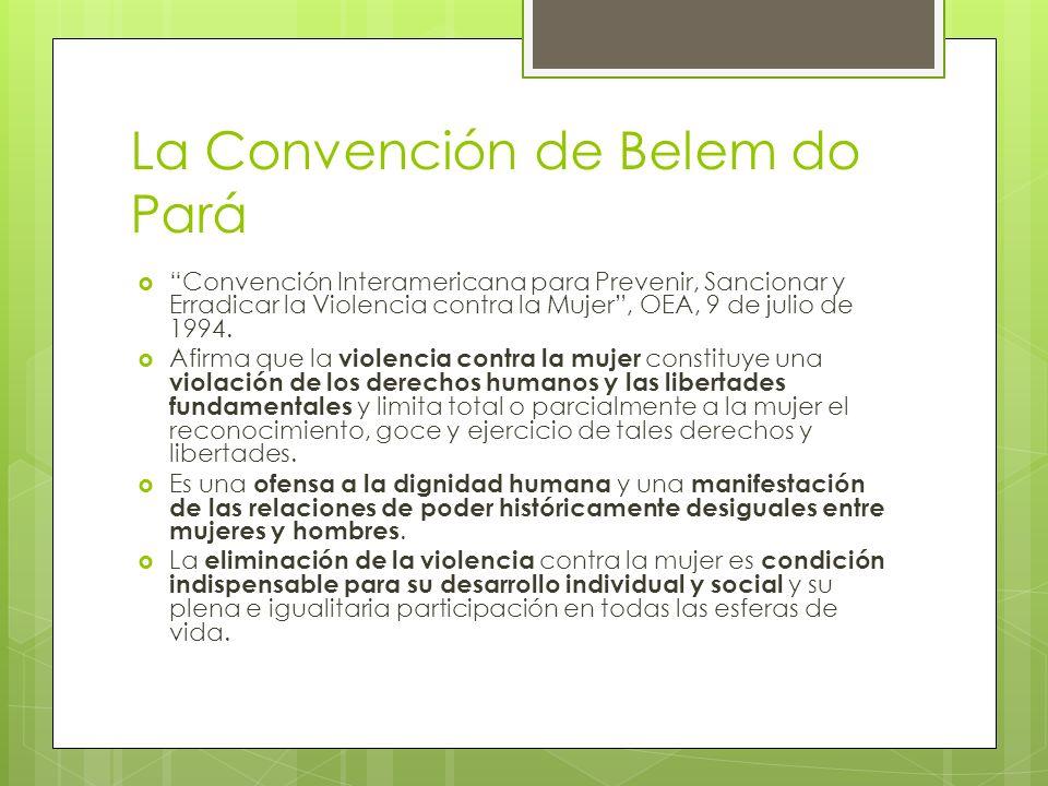 La Convención de Belem do Pará Convención Interamericana para Prevenir, Sancionar y Erradicar la Violencia contra la Mujer, OEA, 9 de julio de 1994. A