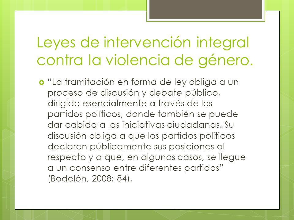Leyes de intervención integral contra la violencia de género. La tramitación en forma de ley obliga a un proceso de discusión y debate público, dirigi