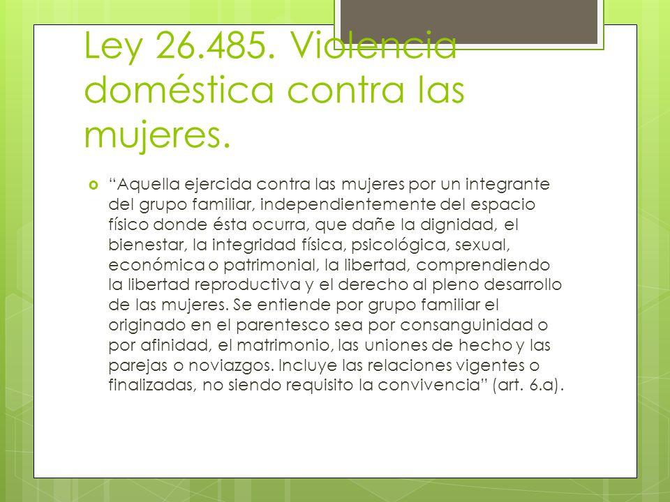 Ley 26.485. Violencia doméstica contra las mujeres. Aquella ejercida contra las mujeres por un integrante del grupo familiar, independientemente del e