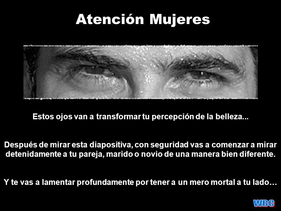 Atención Mujeres Estos ojos van a transformar tu percepción de la belleza... Después de mirar esta diapositiva, con seguridad vas a comenzar a mirar d