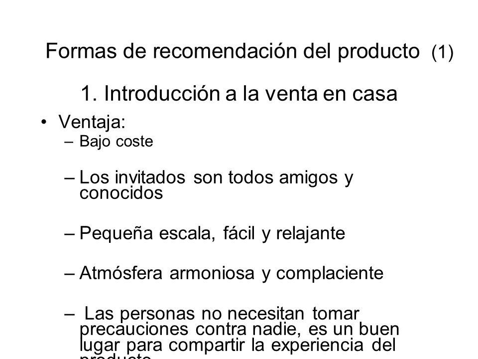 Formas de recomendación del producto (1) 1. Introducción a la venta en casa Ventaja: –Bajo coste –Los invitados son todos amigos y conocidos –Pequeña