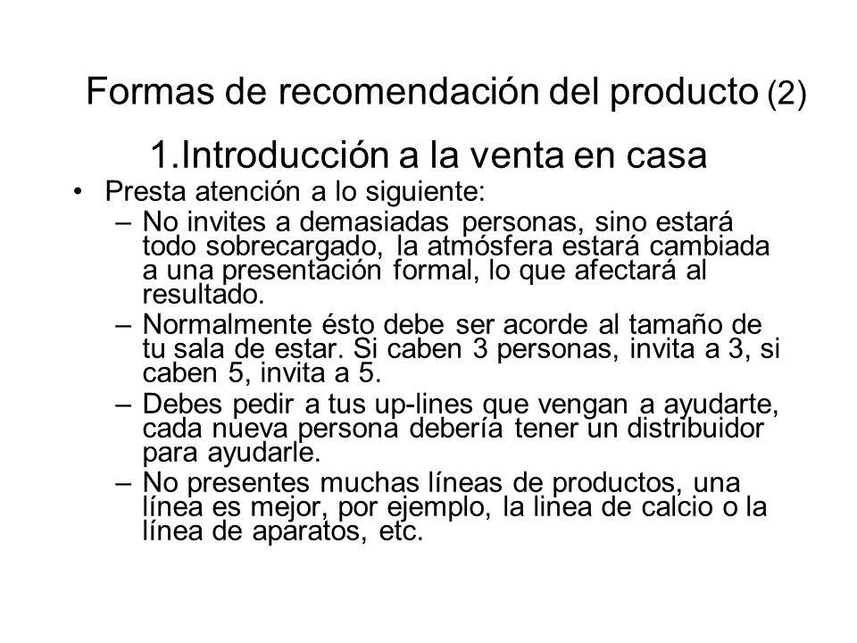 Formas de recomendación del producto (2) 1.Introducción a la venta en casa Presta atención a lo siguiente: –No invites a demasiadas personas, sino est