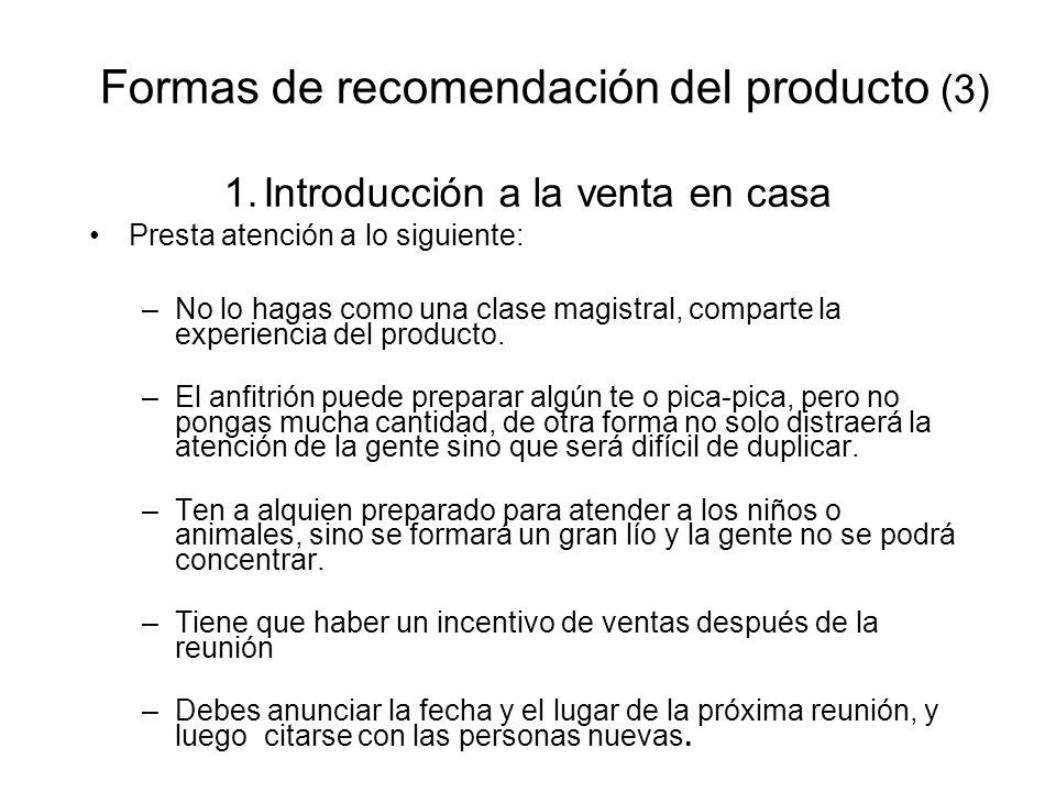 Formas de recomendación del producto (3) 1.Introducción a la venta en casa Presta atención a lo siguiente: –No lo hagas como una clase magistral, comp