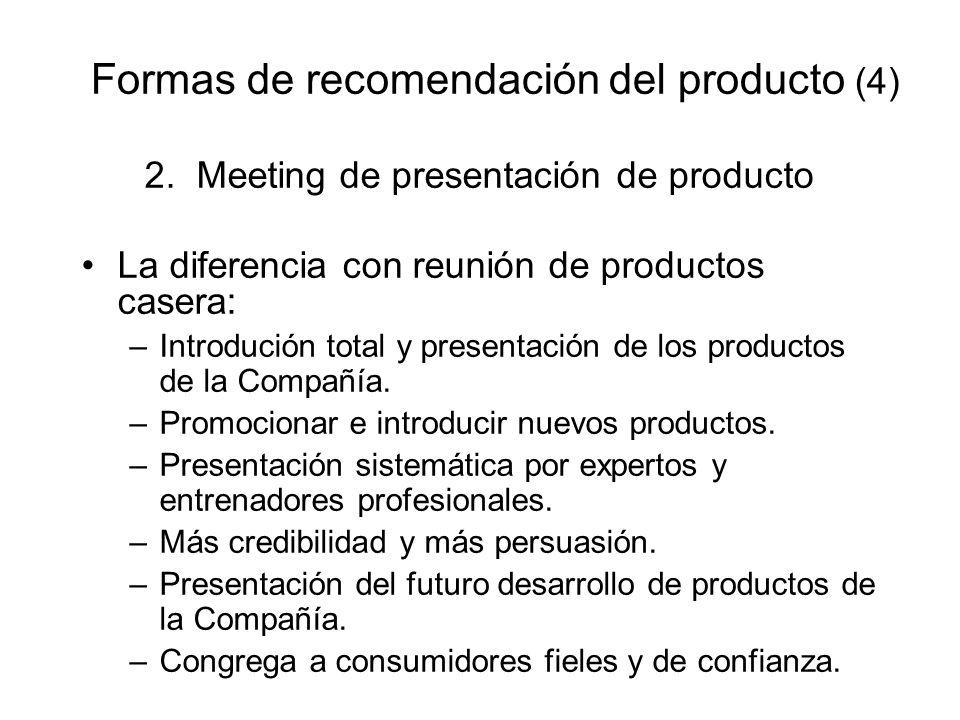 Formas de recomendación del producto (4) 2. Meeting de presentación de producto La diferencia con reunión de productos casera: –Introdución total y pr